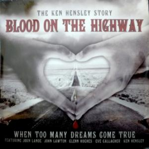 Ken Hensley (Uriah Heep) - Blood On The Highway (The Ken Hensley Story - When Too Many Dreams Come True)