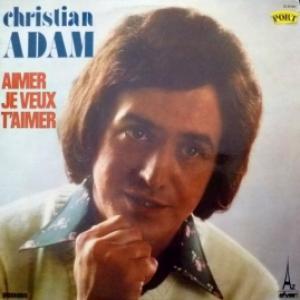 Christian Adam - Aimer Je Veux T'Aimer