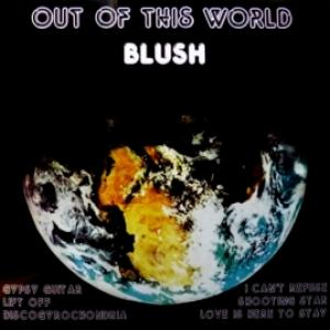 Blush - Out Of This World (Ltd.)