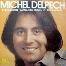 Michel Delpech - Chez Laurette / L'Amour En Wagon Lit / Pour Un Flirt...