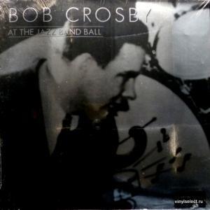 Bob Crosby - At The Jazz Band Ball
