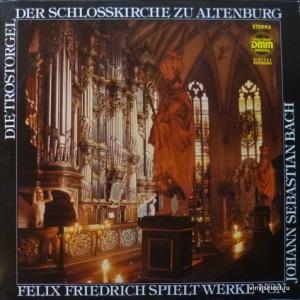 Johann Sebastian Bach - Die Trostorgel Der Schloßkirche Zu Altenburg (feat. Felix Friedrich)