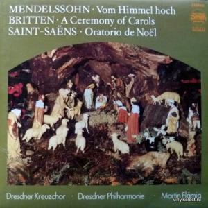 Felix Mendelssohn / Benjamin Britten / Camille Saint-Saens - Vom Himmel Hoch / A Ceremony Of Carols / Oratorio De Noël