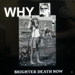 Brighter Death Now - Why
