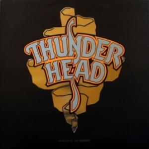 Thunderhead - Busted At The Border