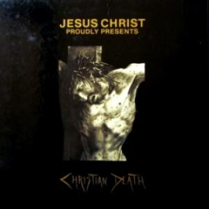 Christian Death - Jesus Christ Proudly Presents