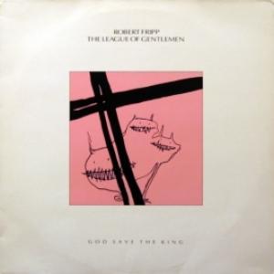 Robert Fripp / The League Of Gentlemen - God Save The King