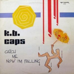 K.B. Caps - Catch Me Now I'm Falling