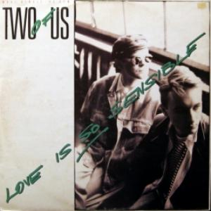Two Of Us - Love Is So Sensible